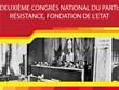 Deuxième Congrès national du Parti: résistance, fondation de l'Etat