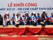 Mise en chantier de l'usine de traitement et de recyclage des déchets solides Tasco Cu Chi