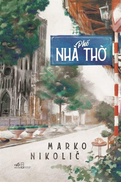 """Pho Nha Tho"", chaleureux roman en vietnamien signe Marko Nikolic hinh anh 1"